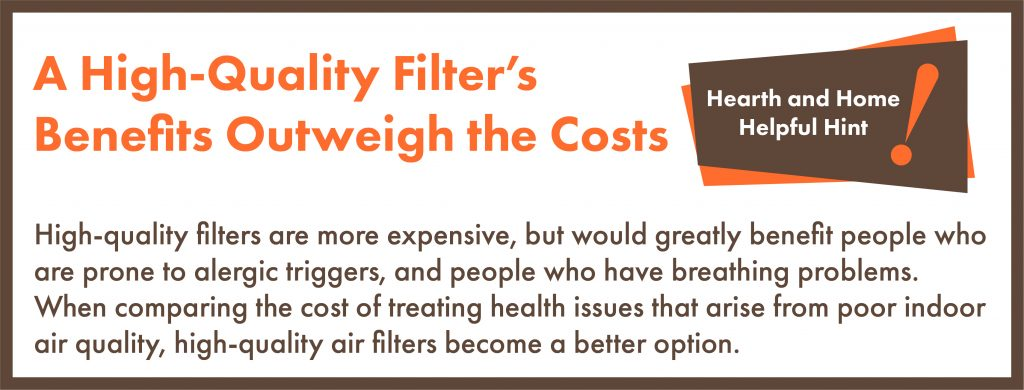 A high-quality filters benefits outweigh the costs.