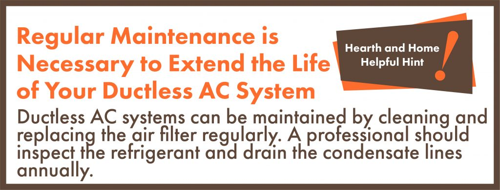 Regular maintenance is necessary to extend the life of your ductless ac system