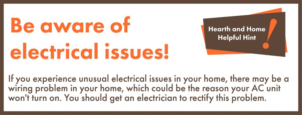 If you experience unusual electrical issues in your home, there may be a wiring problem in your home, which could be the reason your AC unit won't turn on. You should get an electrician to rectify this problem.