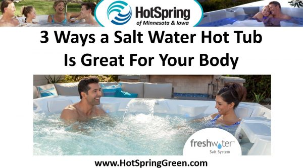 3 Ways a Salt Water Spa is Great for Your Body – Salt Water Hot Tubs Minneapolis