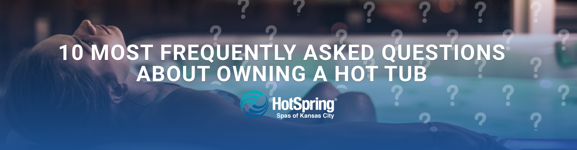 10 Most Frequently Asked Questions About Owning a Hot Tub