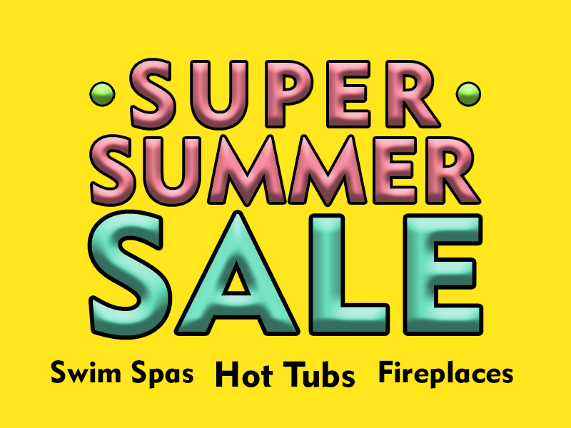 Super Summer Sale 2021 on hot tubs, swim spas and fireplaces