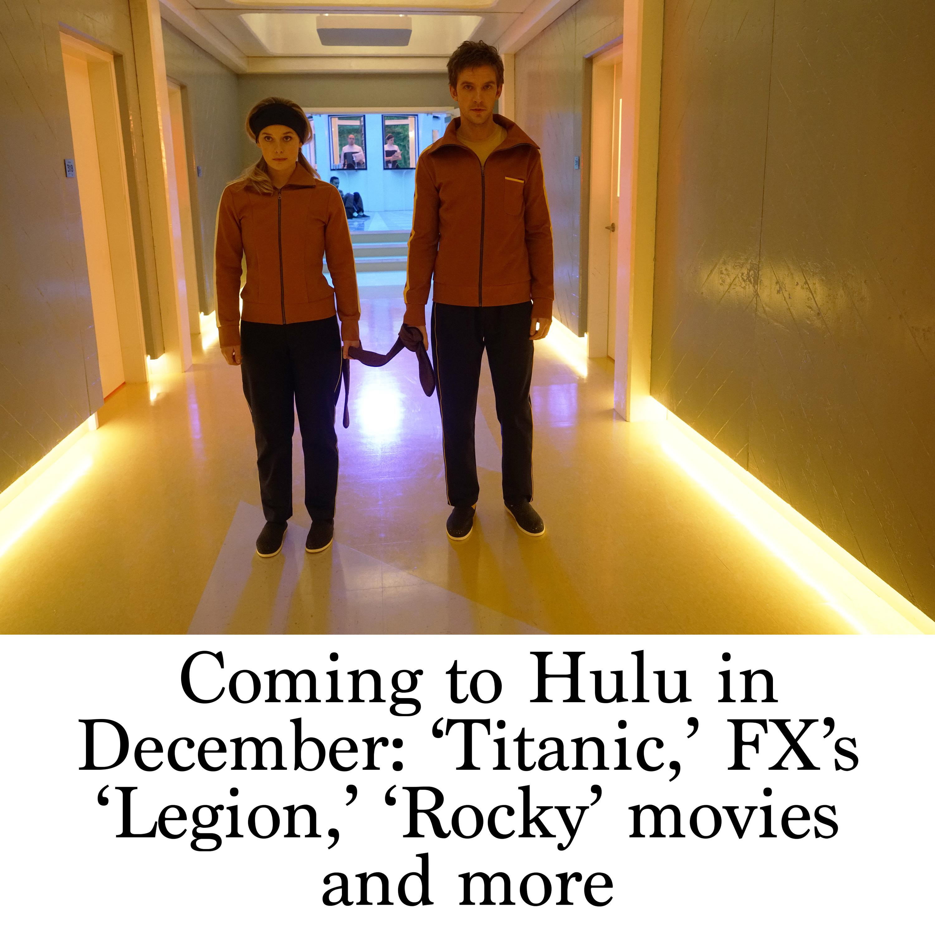 Coming to Hulu in December: 'Titanic,' FX's 'Legion,' 'Rocky