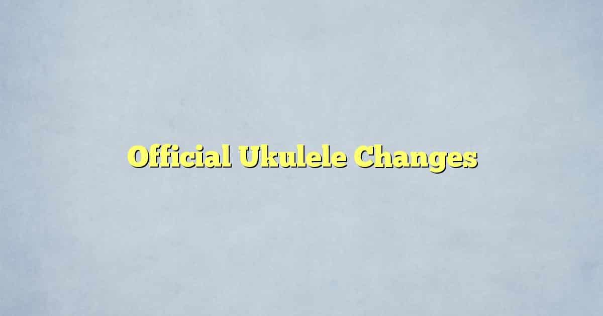 Official Ukulele Changes
