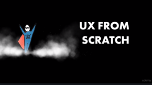 User Experience from Scratch: How to Become a UX Man by Udemy