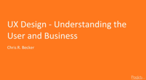 UX Design – Understanding the User and Business by Udemy
