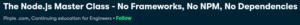 The Node.js Master Class — No Frameworks, No NPM, No Dependencies