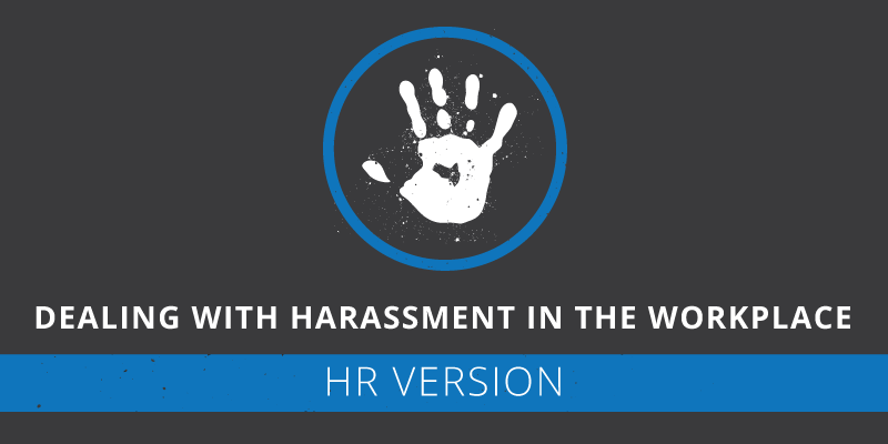 Dealing With Harassment in the Workplace: HR Version