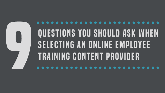 9 Questions You Should Ask When Selecting an Online Employee Training Content Provider