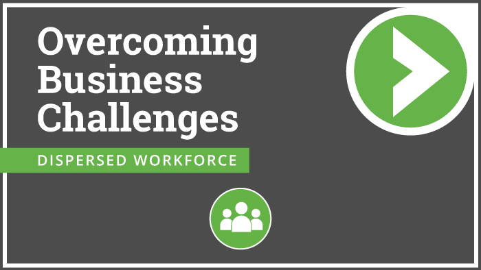 Overcoming Business Challenges: Dispersed Workforce