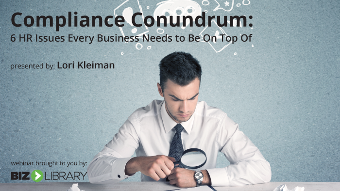 Compliance Conundrum: 6 HR Issues Every Business Needs to Be On Top Of