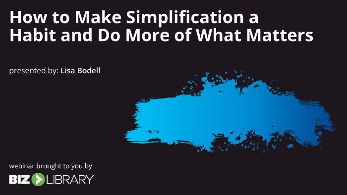 Webinar: How to Make Simplification a Habit