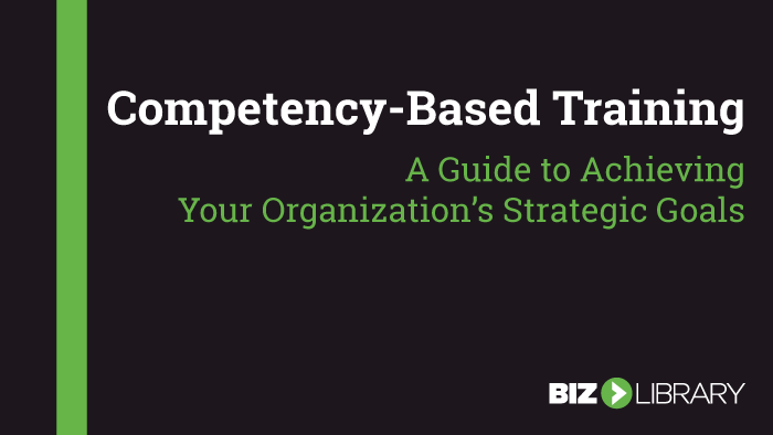 Competency-Based Training: A Guide to Achieving Your Organization's Strategic Goals