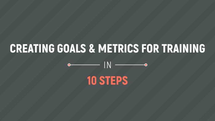Creating Goals & Metrics for Training in 10 Steps