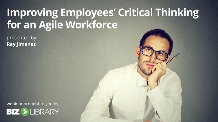 Webinar: Improving Employees' Critical Thinking for an Agile Workforce