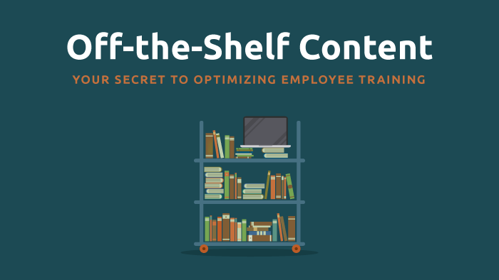 Off-the-Shelf Content: Your Secret to Optimizing Employee Training