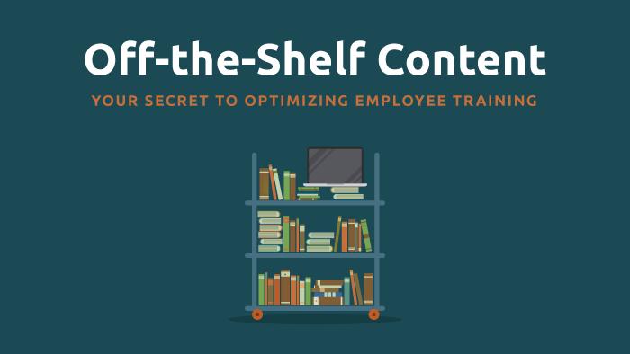 Off-the-Shelf Content: Your Secret to Optimizing Employee Training