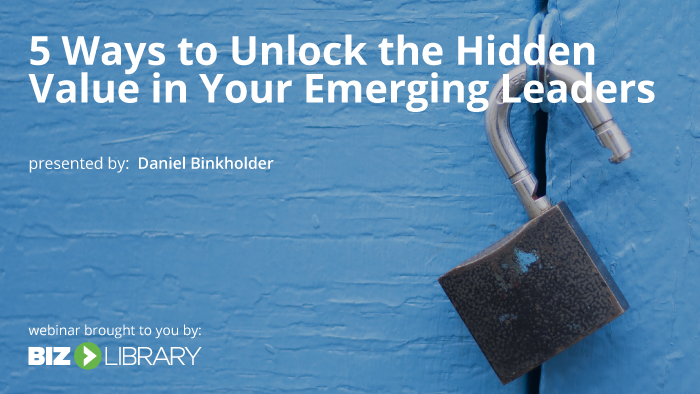 5 Ways to Unlock the Hidden Value in Your Emerging Leaders