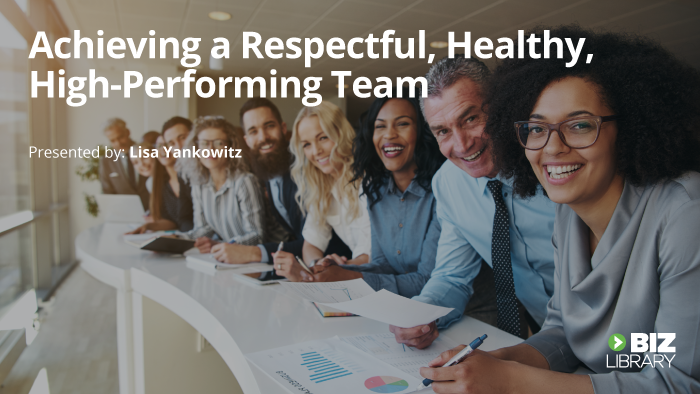 Achieving a Respectful, Healthy, High-Performing Team