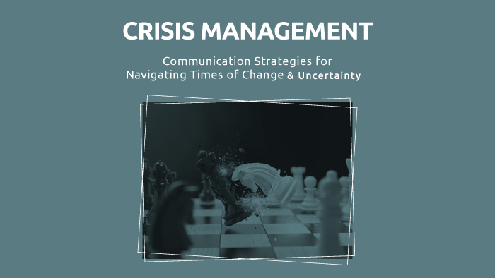 Crisis Management: Communication Strategies for Navigating Times of Change & Uncertainty