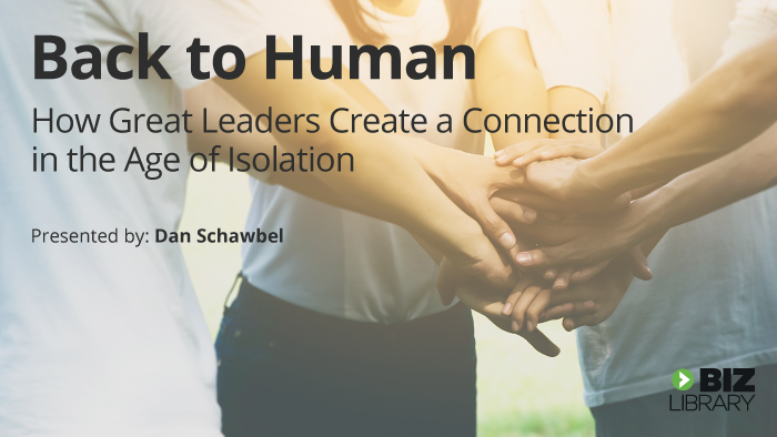 Back to Human - How Great Leaders Create Connection in the Age of Isolation