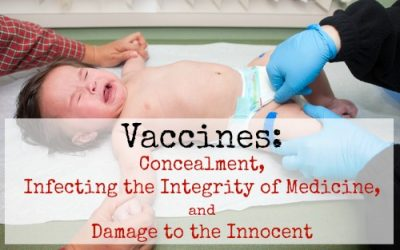 Vaccines: Concealment, Infecting the Integrity of Medicine, and Damage to the Innocent