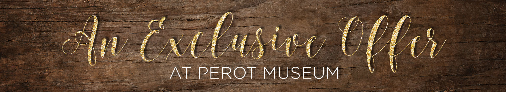perotmuseum_wp_exclusive offer banner