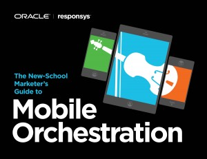 The New-School Marketer's Guide to Mobile Orchestration (E-Book)
