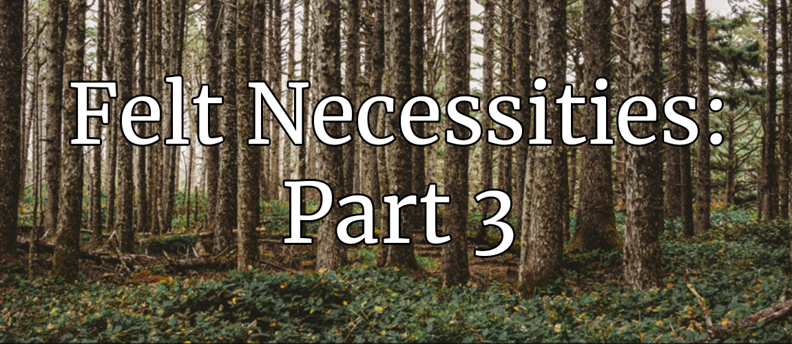 Felt Necessities: Engines of Forest Policy, Part 3