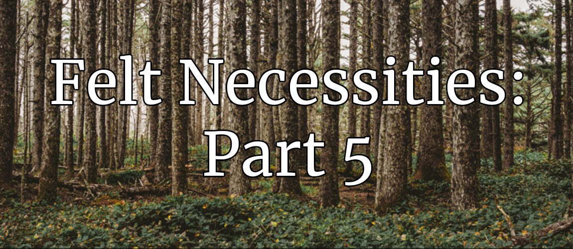 Felt Necessities: Engines of Forest Policy, Part 5