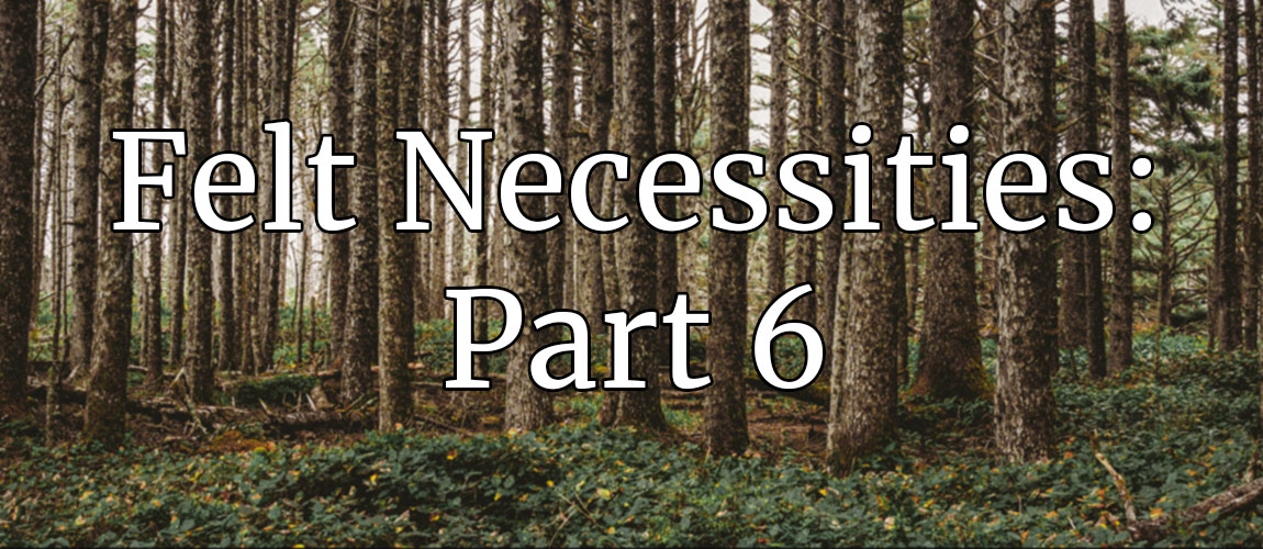 Felt Necessities: Engines of Forest Policy, Part 6