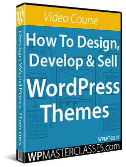 How To Design, Develop & Sell WordPress Themes