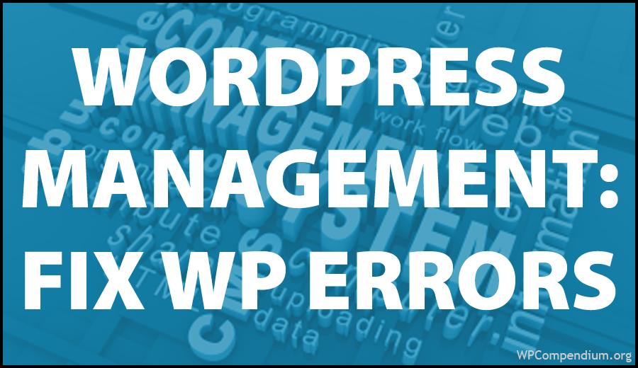WordPress Management Tutorials - Troubleshooting WordPress Errors
