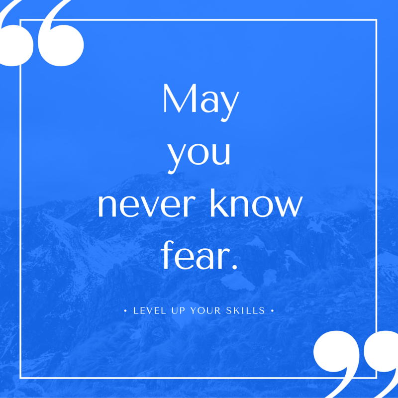 May You Never Know Fear