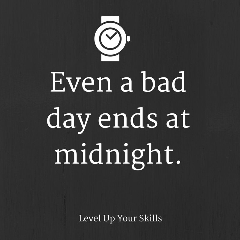Even a Bad Day Ends at Midnight