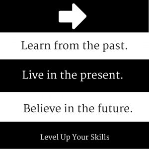 Learn From The Past, Live In The Present, Believe In The Future
