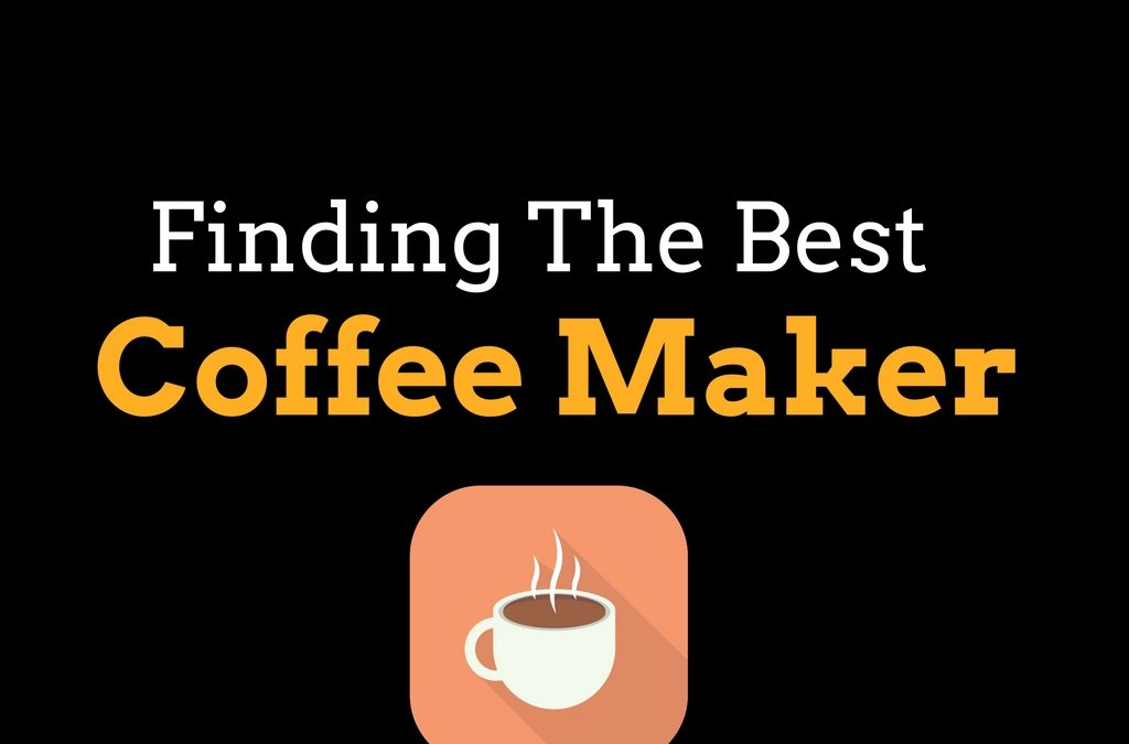 Start Your Day Right by Using the Best Coffee Maker