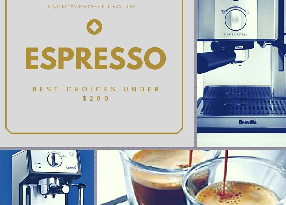 Best Espresso Machine Under 200 Is an Ideal Gift for Cuppa Lovers