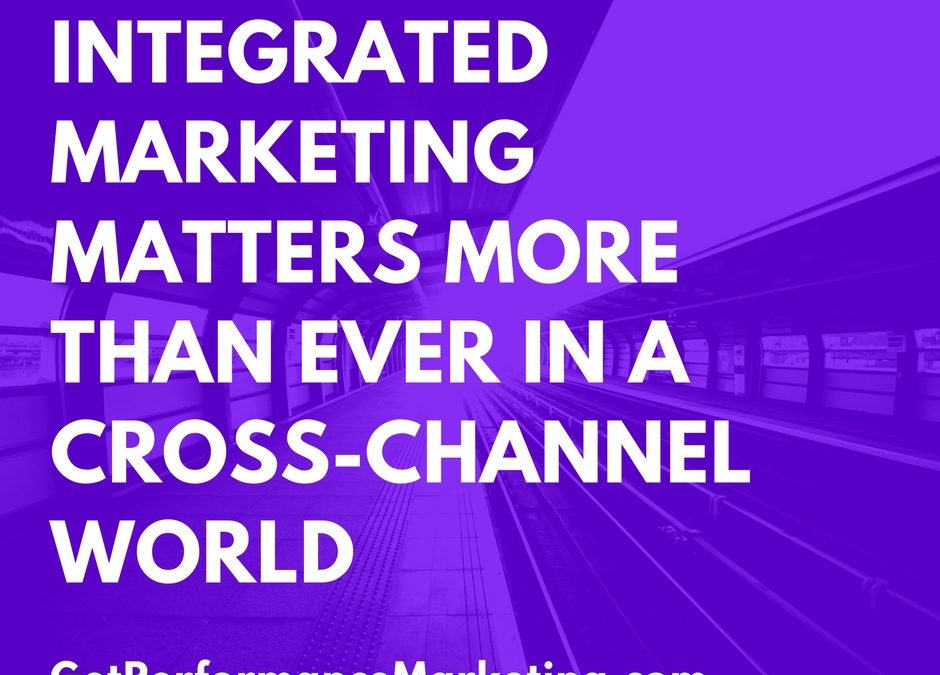 Integrated Marketing Matters More Than Ever in a Cross-Channel World
