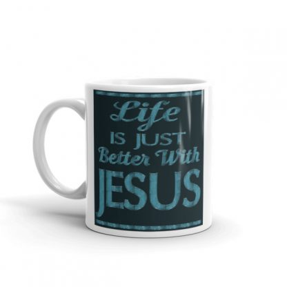 Life Is Just Better With Jesus Mug