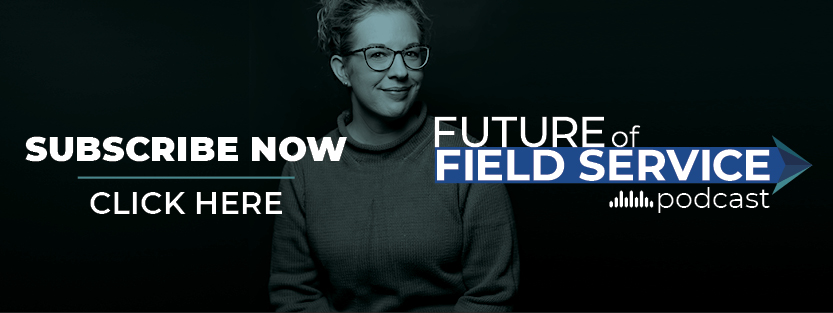 Click here to subscribe to the Future of Field Sevice podcast