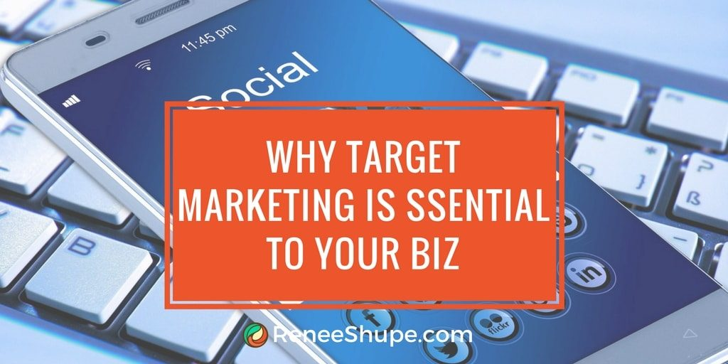 Why Targeting Your Market Is Essential to Your Business