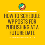 How To Schedule WP Posts For Publishing At A Future Date – Introduction To WordPress Tutorials