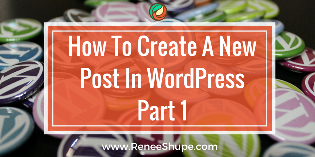 The Ultimate Step-by-Step Guide To Create a New WordPress Post - Part 1