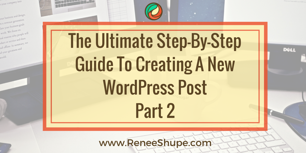 The Ultimate Step-By-Step Guide To Creating A New WordPress Post - Part 2