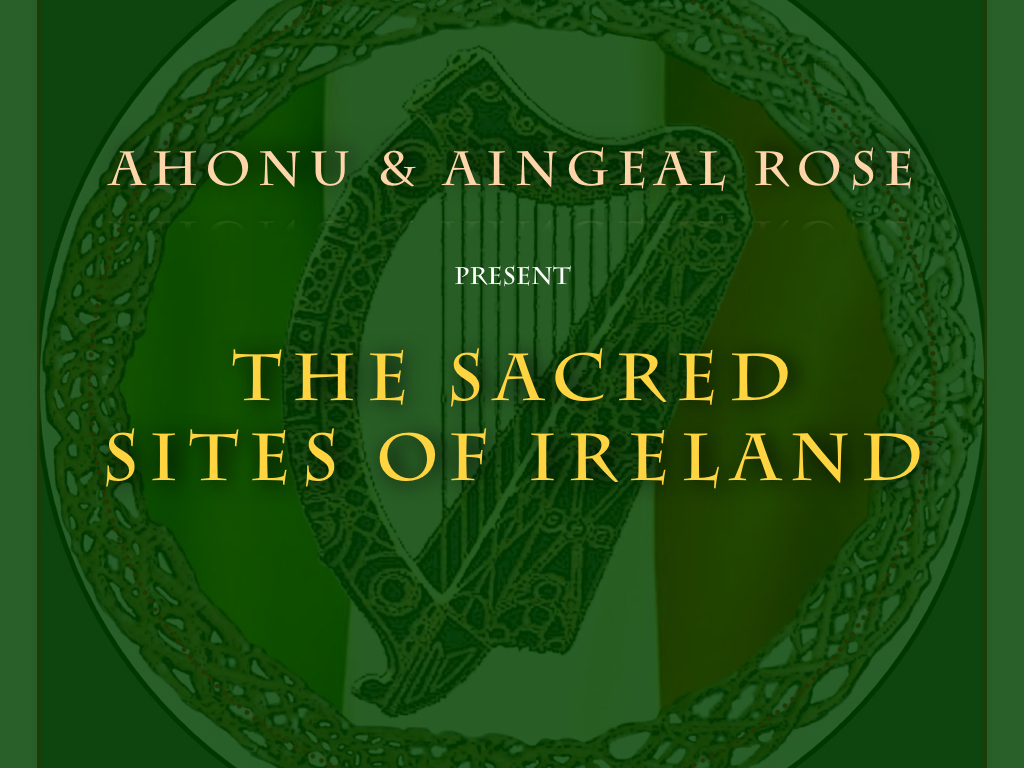A Virtual Sacred Sites Tour of Ireland with Aingeal Rose & Ahonu