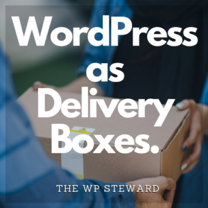 The words WordPress as Delivery Boxes superimposed over a photo of a box being handed from one person to another.