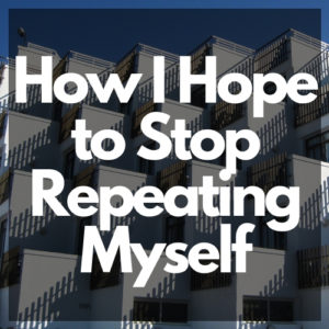 "the words ""How I Hope to Stop Repeating Myself"" on a background of repeated shadows and building architecture."