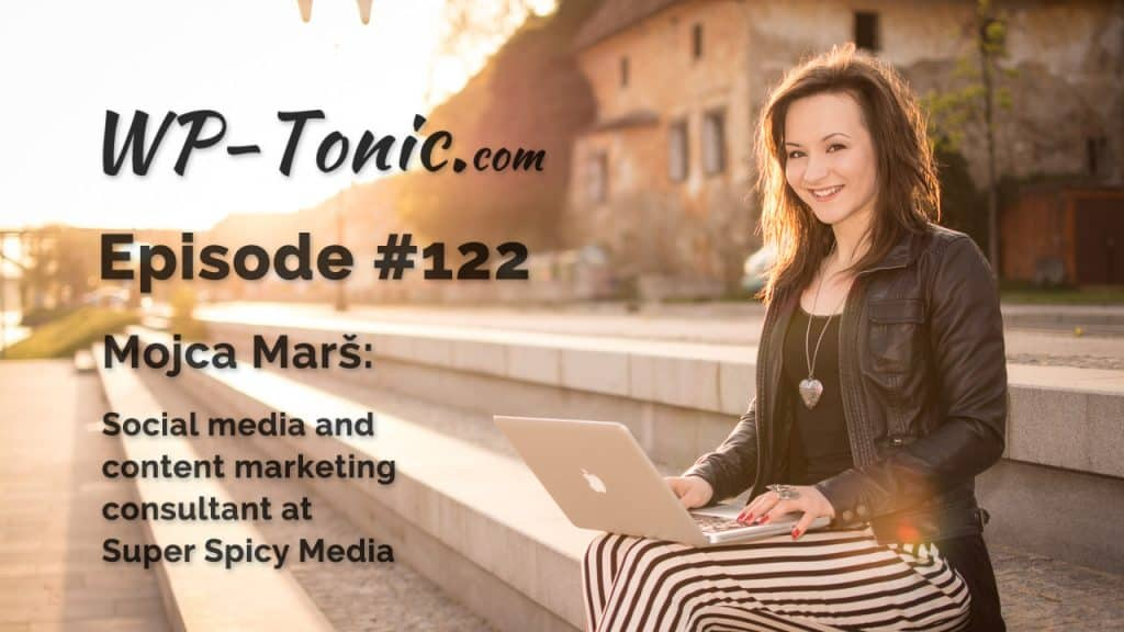 122 - WP-Tonic Interivew Mojca Marš, Social Media Consultant with Super Spicy Media