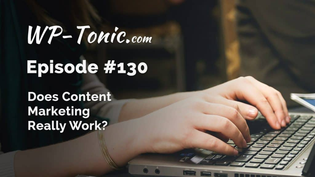 WP-Tonic Does Content Marketing Still Works in 2016?